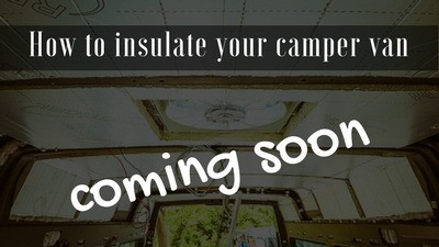 Camper van installation guides - how to insulate your camper van