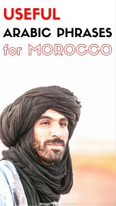 Morocco is an Arabic speaking country. Most Moroccan's speak at least a little French except in some of the more remote locations. In some areas of Morocco, Berber is the native language. Now I'm not suggesting you need to learn Arabic, French and Berber. That'd take some doing. But when you greet a Moroccan in Arabic, a whole new world of experiences will open up to you. You don't need to be fluent, not by any stretch. If you have just a few useful Arabic phrases, you will have some wonderful encounters with Moroccan people.