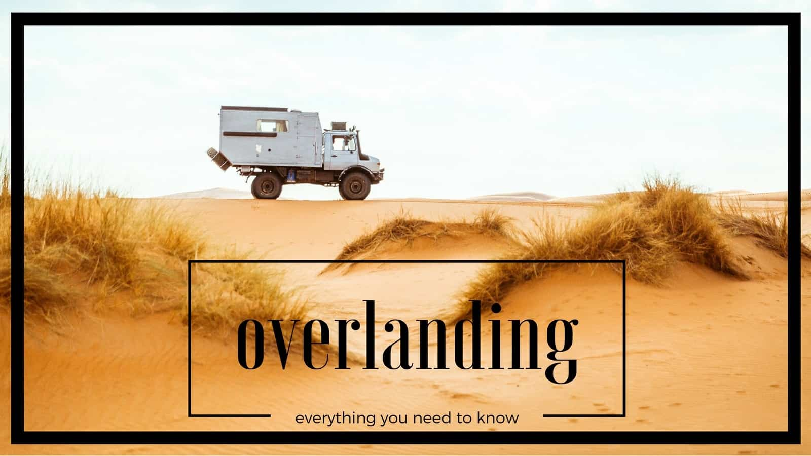 All you need to know about overlanding