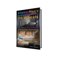 KiteVanMan's Build Your Own Home On Wheels: How I Built An Off-Grid Machine With No Prior Experience