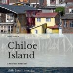Chiloe island Chile Patagonia travel road trip itinerary