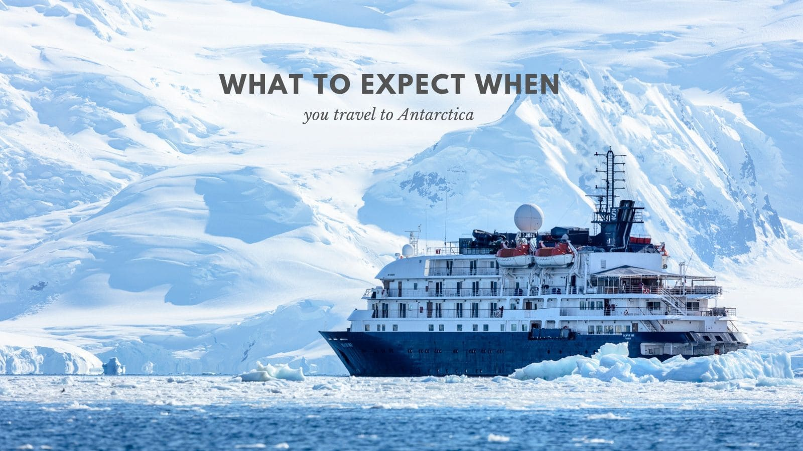 What to expect when you travel to Antarctica
