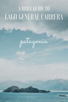 A brief guide to Lago General Carrera